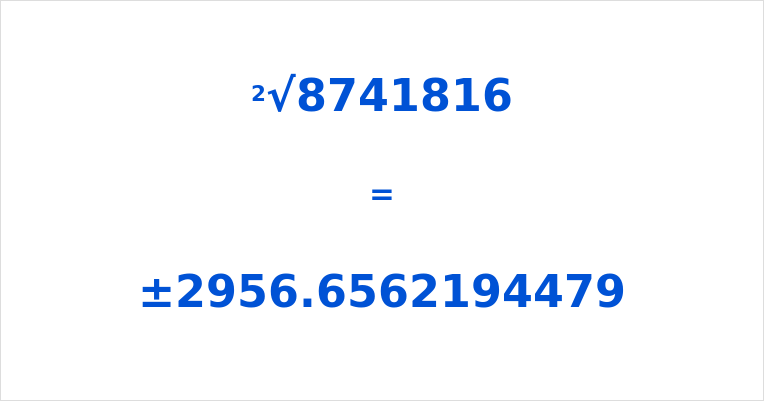 Square Root of 8741816